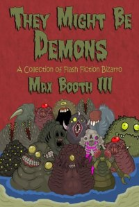 The Might Be Demons by Max Booth III